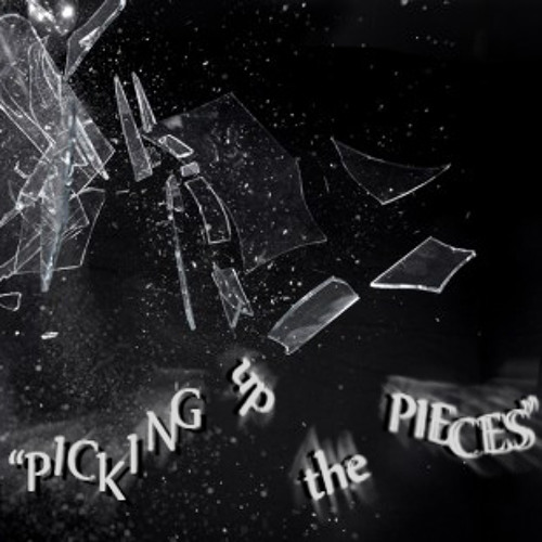 """Picking Up the Pieces"""