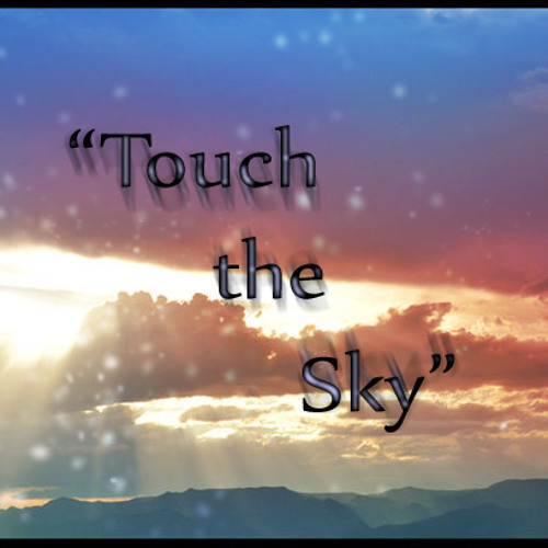 """Touch the Sky"""