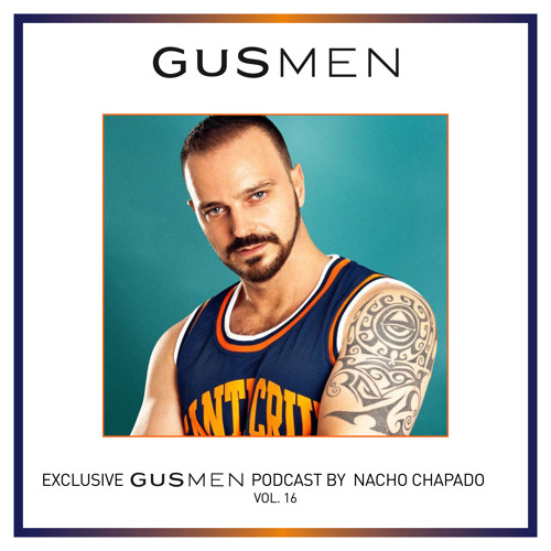 Exclusive GUSMEN podcast by NACHO CHAPADO Vol. 16