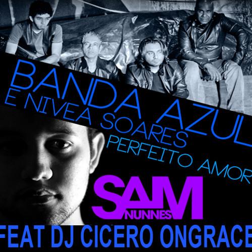 Banda Azul e Nivea Soares - Perfeito Amor (Sam Nunes feat Cicero Ongrace) Extended Version