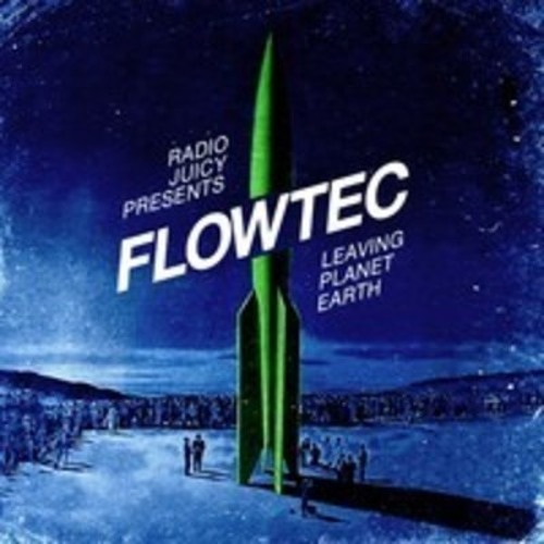 fLOwTEC - Leaving Planet Earth [Taperelease via RadioJuicy - 19.02.2013]