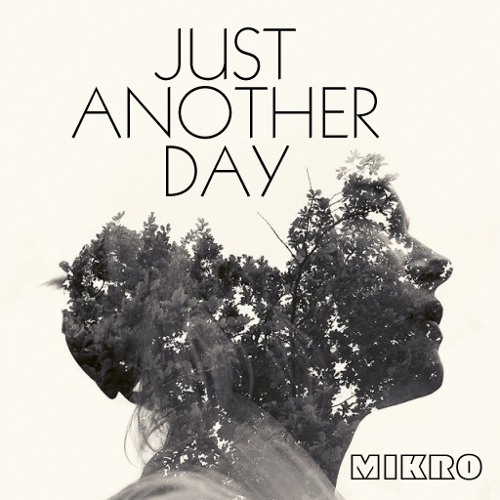"MIKRO - ""Just Another Day""  [2013]"