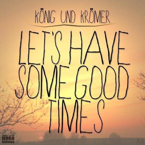 König & Krömer - Let´s have some good Times (Original Mix)