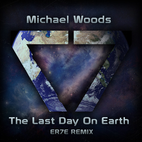 Michael Woods - The Last Day On Earth (ER7E Remix)