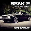 Sean P Ft. LiveSosa | Be Like Me