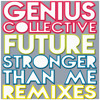 Genius Collective - 'Stronger Than Me' Yam Who  Rework Mast