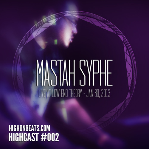 HIGHCAST #002 - Mastah Syphe Live at Low End Theory