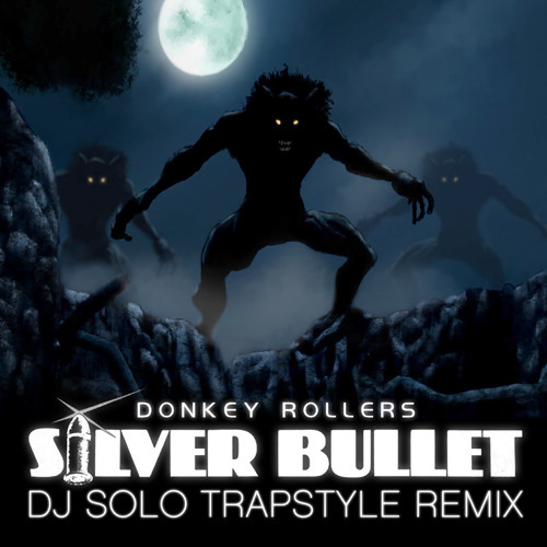 Silver Bullet (DJ SOLO Trapstyle Remix) - Donkey Rollers