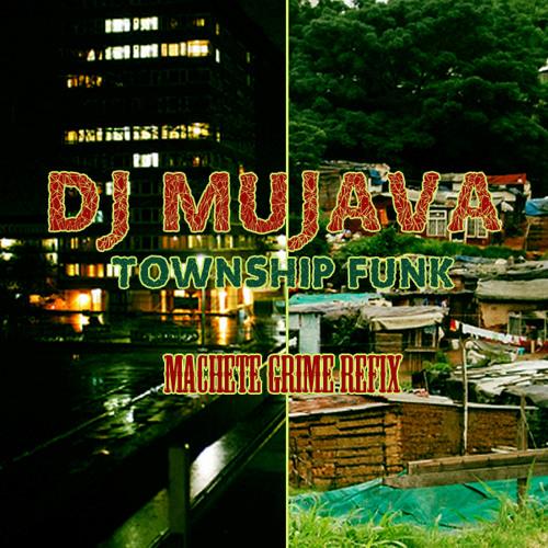 DJ Mujava - Township Funk (Machete Township Grime Refix) UNMASTERED