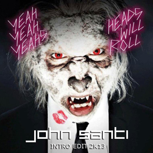 Yeah yeah yeahs -Heads will roll (John Santi Intro Edit 2k13) [FREE DOWNLOAD] by John Santi likes on SoundCloud - artworks-000041032279-nzg3d0-t500x500