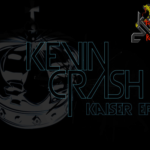 Kevin Crash - Kaiser (Preview) {Kaiser Ep OUT NOW WORLD WIDE!}