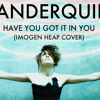 ✪ Have You Got It In You (Imogen Heap Cover) ✪