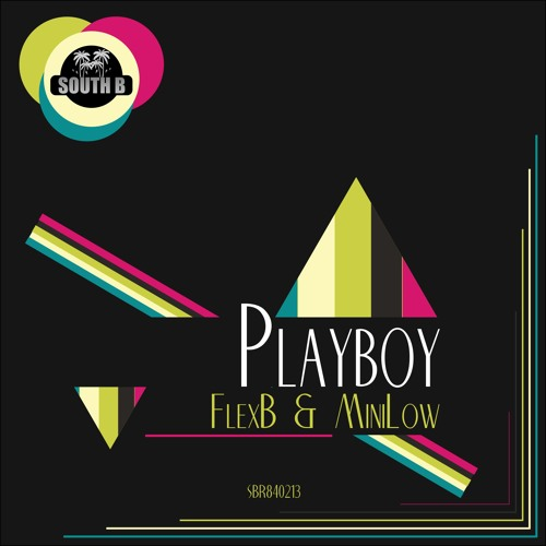 FlexB & MiniLow - Playboy EP (Original + Remixes) OUT NOW! [South B. Records]