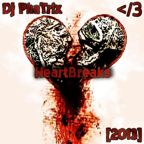 HeartBreaks [2013] - Dj PhaTrix