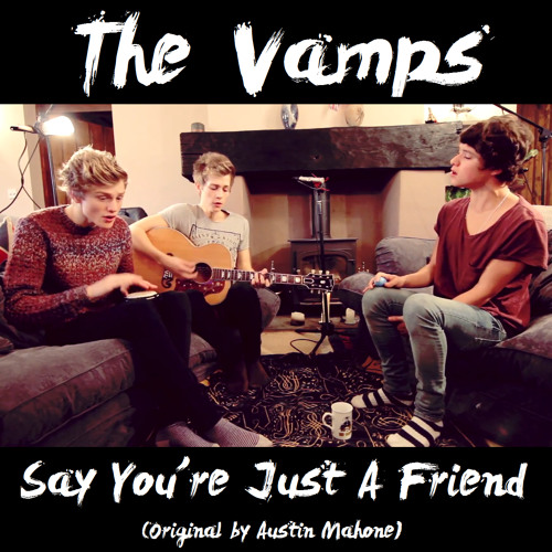 The Vamps - Say You're Just A Friend (Original by Austin Mahone)