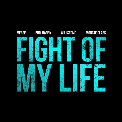 MERSE - FIGHT OF MY LIFE FT. MONTAE CLARK, BROTHER DANNY, & WILLSTOMP