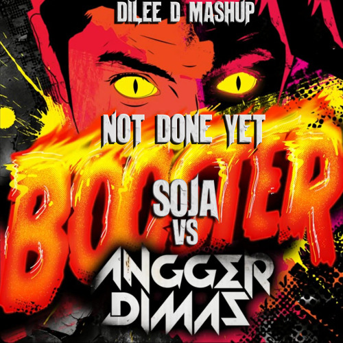 SOJA vs Angger Dimas feat. MC Ambush - Not Done Booster Yet (Dilee D Mashup)