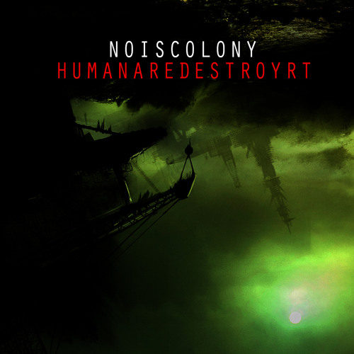Noiscolony - Human are Destroyer (VIP)
