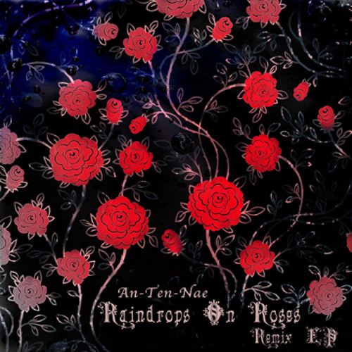An-ten-nae - Raindrops On Roses Ft Alice. D