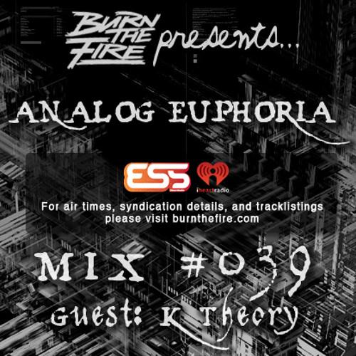 Burn The Fire Radio Show: Analog Euphoria #039 — ft. K Theory