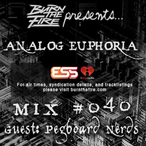Burn The Fire Radio Show: Analog Euphoria #040 — ft. Pegboard Nerds