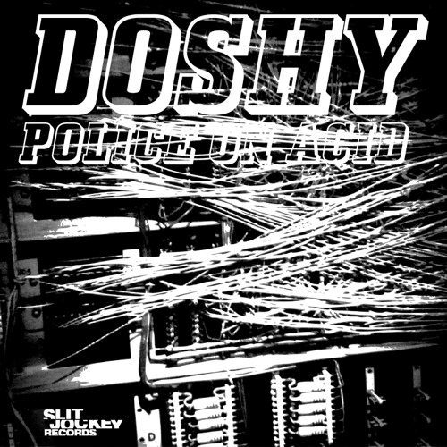Doshy - Police on Acid EP (Slit Jockey EP 26)