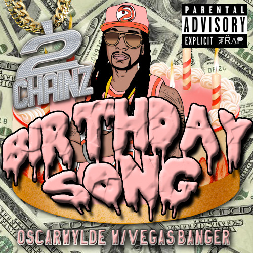 2 CHAINZ-BIRTHDAY SONG (OSCAR WYLDE W/ VEGASBANGER TRAP REMIX)***FREE DOWNLOAD***