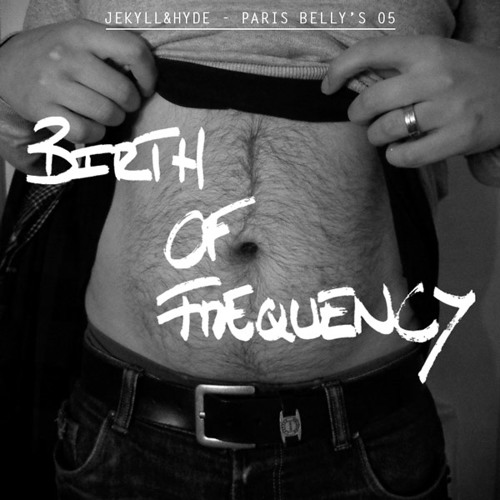 Birth Of Frequency - Paris Belly's podcast #05