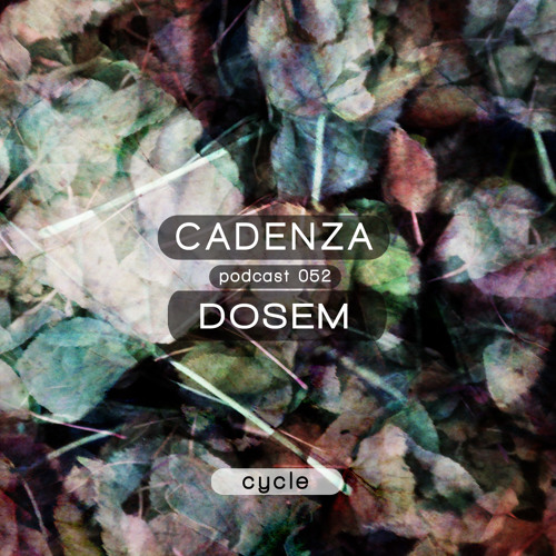 Cadenza Podcast | 052 - Dosem (Cycle)