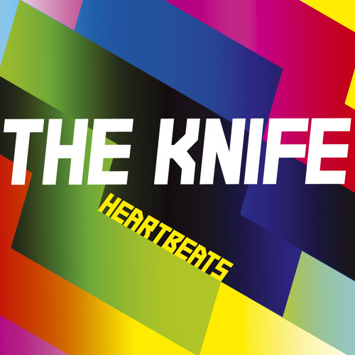The Knife 'Heartbeats'
