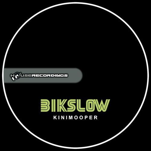 Bikslow - KiniMooper out now on Houserecordings!