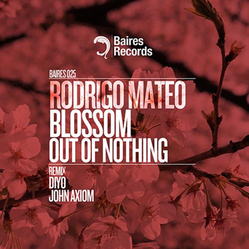 Rodrigo Mateo  Blossom Out Nothing(John Axiom remix) Prewiew