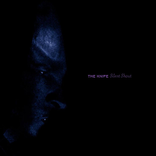 The Knife 'Silent Shout'