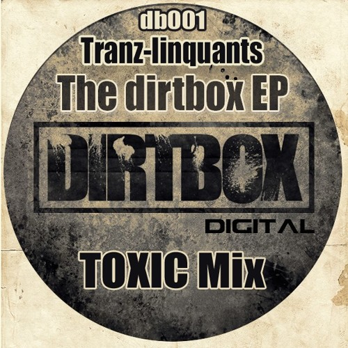 Tranz-Linquants - Dirtbox Anthem (Toxic Remix) OUT NOW!!