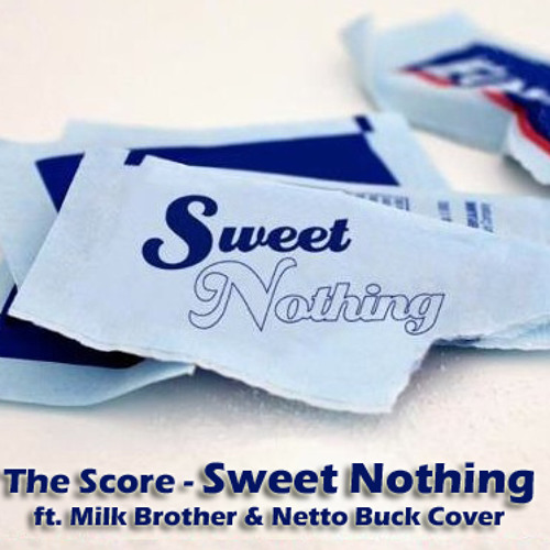 The Score - Sweet Nothing (Cover) ft. Milk Brother & Netto Buck