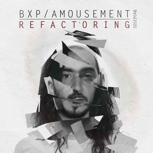 BXP//AMOUSEMENT - REFACTORING EP - FREEDOWNLOAD Sostanze Rec
