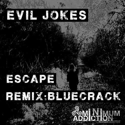 Evil Jokes - Escape (Bluecrack Remix) [Minimum Addiction] OUT NOW!