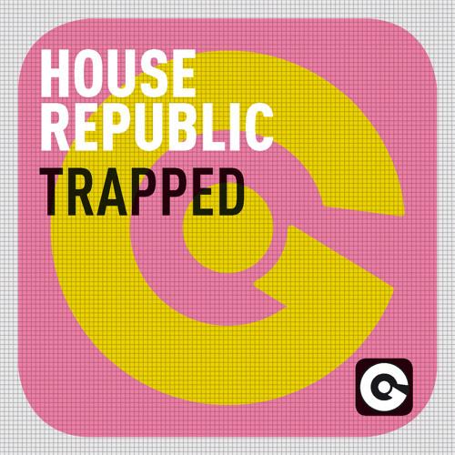 "House Republic ""Trapped"" Original Mix"