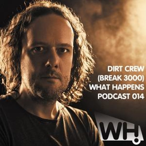 Dirt Crew (Break 3000) - What Happens Podcast 014