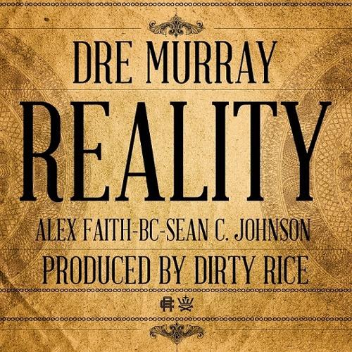 Dre Murray - Reality (feat. Alex Faith, BC & Sean C. Johnson)