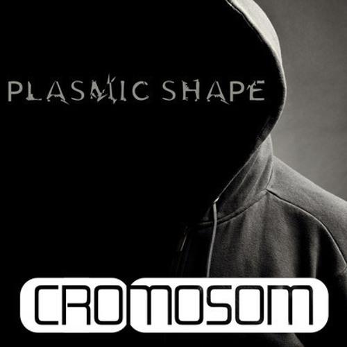 Plasmic Shape - Cromosom Podcast 003