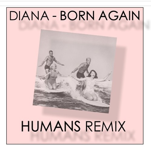 Diana - Born Again (HUMANS Remix)