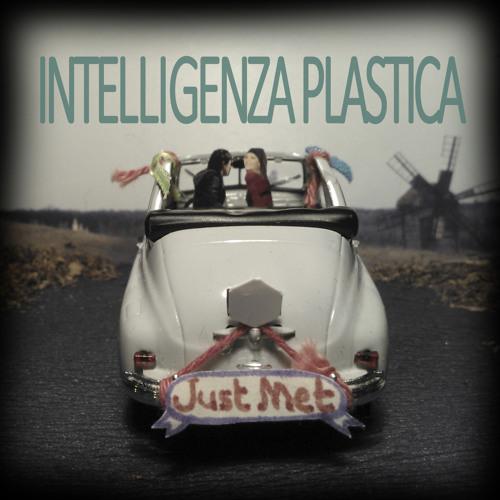 intelligenza plastica - just met