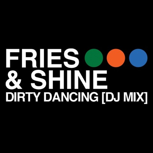 Fries & Shine - Dirty Dancing DJ Mix
