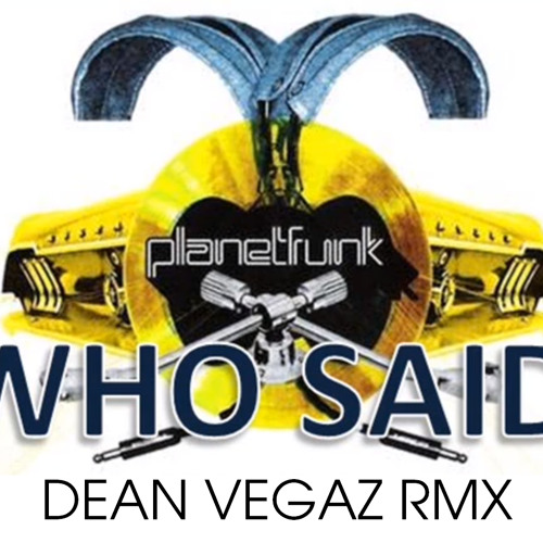 Planet Funk - Who Said (DEAN VEGAZ Remix) [PREVIEW]