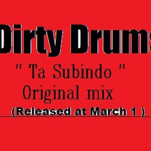 Dirty2Drums - Ta Subindo ( Original mix ) Download available now