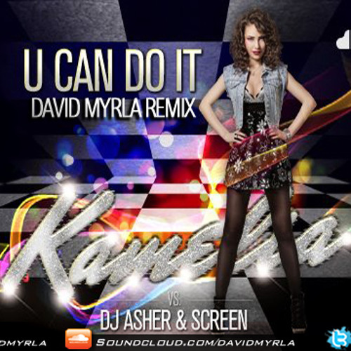 Kamelia Feat. DJ Asher & ScreeN - U can Do it (David Myrla Remix)