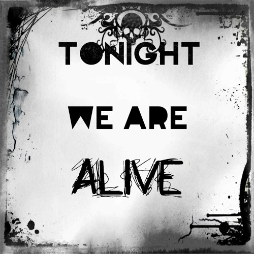 Tonight We Are Alive