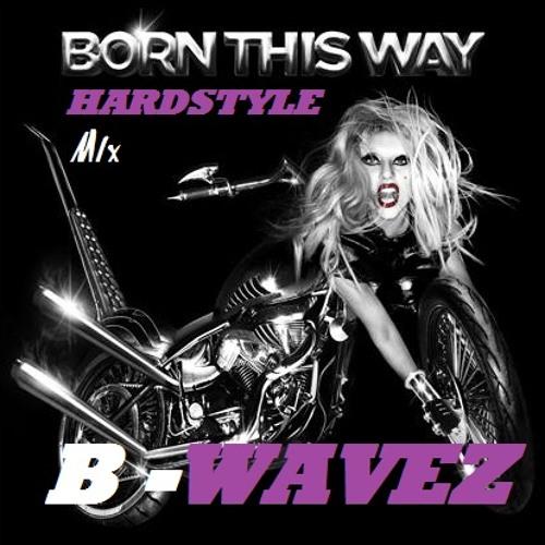 B - Wavez -Born This Way mix