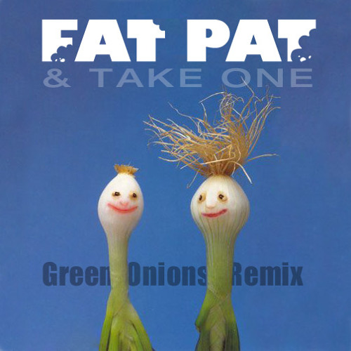 Green Onions - Fat Pat & Take One Rmx (FAT PAT VIP) **FREE DL**